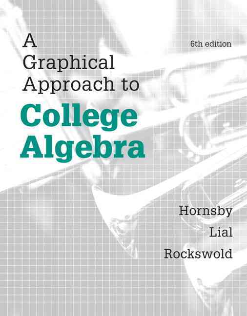 A Graphical Approach to College Algebra By Hornsby, John/ Lial, Margaret/ Rockswold, Gary K.